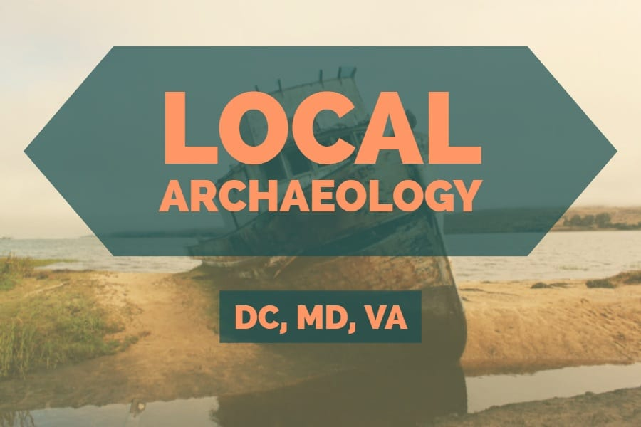 Local Archaeology news and programs within the DC Metro Area